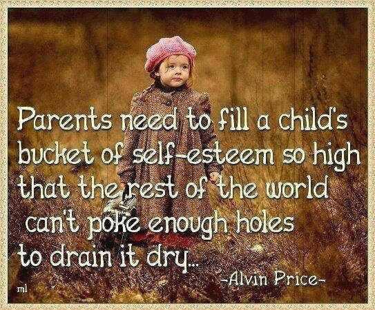 Be careful to create self esteem.